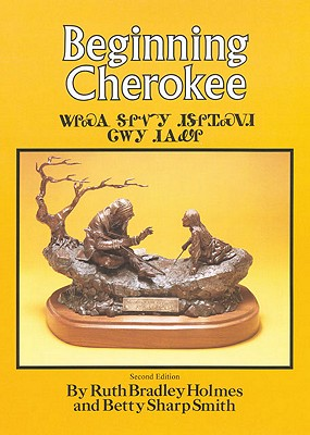 Beginning Cherokee By Holmes, Ruth Bradley/ Smith, Betty Sharp