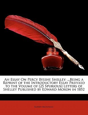 Nabu Press An  Essay on Percy Bysshe Shelley: Being a Reprint of the Introductory Essay Prefixed to the Volume of [25 Spurious] Letters of at Sears.com